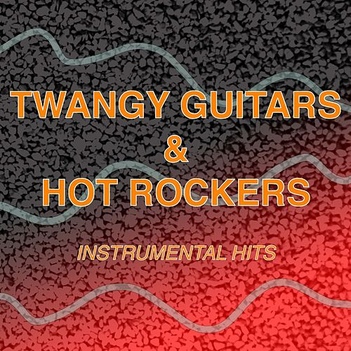 Twangy Guitars & Hot Rockers: Instrumental Hits by Various Artists
