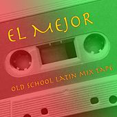 El Mejor: Old School Latin Mix Tape by Various Artists