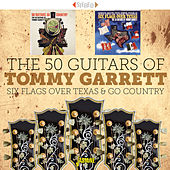 The 50 Guitars of Tommy Garrett: Six Flags over Texas & Go Country by Tommy Garrett
