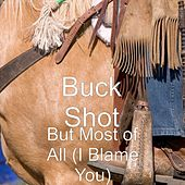 But Most of All (I Blame You) by Buckshot