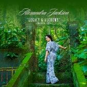 Alexandra Jackson: Legacy & Alchemy by Alexandra Jackson