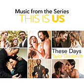 These Days (Music From The Series This Is Us) by Taylor Goldsmith
