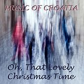 Music of Croatia: Oh, that lovely Christmas time by Various Artists