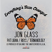 Everything's Been Changed (feat. Pat Liban, REKS & Termanology) von Jon Glass