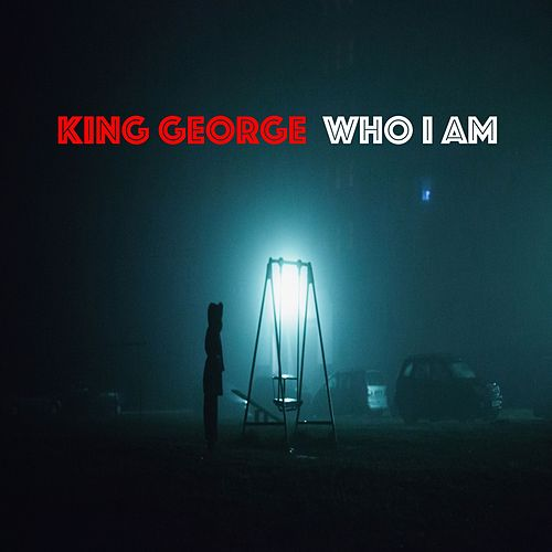 Who I Am by King George
