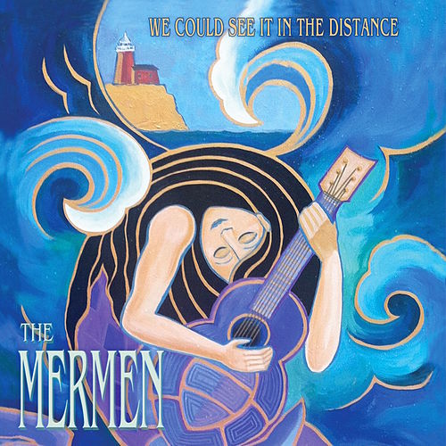 We Could See It in the Distance by The Mermen