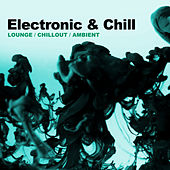 Electronic & Chill (Lounge, Chillout, Ambient) by Various Artists