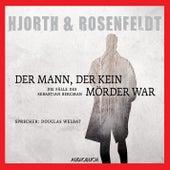 Der Mann, der kein Mörder war - Die Fälle des Sebastian Bergman, Band 1 (Ungekürzt) von Hans Rosenfeldt, Michael Hjorth