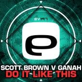 Do It Like This (Scott Brown vs. Ganah) by Scott Brown