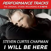 I Will Be Here (Premiere Performance Plus Track) by Steven Curtis Chapman