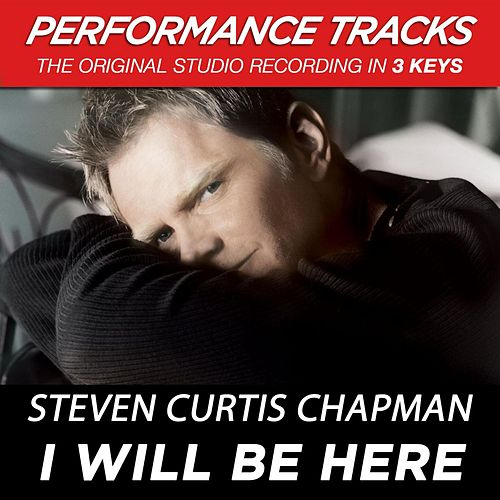 I Will Be Here (Premiere Performance Plus Track) von Steven Curtis Chapman