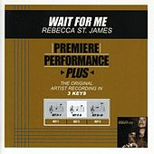 Wait For Me (Premiere Performance Plus Track) by Rebecca St. James