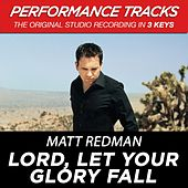 Lord, Let Your Glory Fall (Premiere Performance Plus Track) by Matt Redman