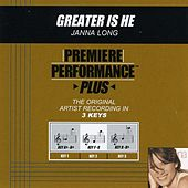 Greater Is He (Premiere Performance Plus Track) by Janna Long