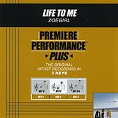 Life To Me (Premiere Performance Plus Track) by ZOEgirl