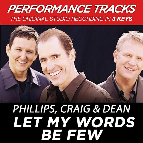 Let My Words Be Few (Premiere Performance Plus Track) by Phillips, Craig & Dean