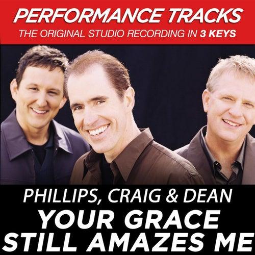 Your Grace Still Amazes Me (Premiere Performance Plus Track) by Phillips, Craig & Dean