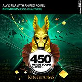 Kingdoms (FSOE 450 Anthem) (with Ahmed Romel) by Aly & Fila