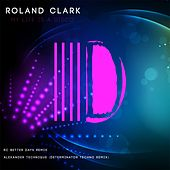 My Life Is A Disco by Roland Clark