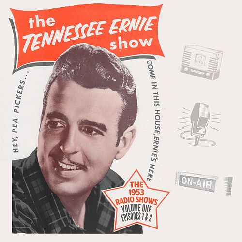 The Tennessee Ernie Show the 1953 Radio Shows, Vol. 1 Episode 1 & 2 by Tennessee Ernie Ford
