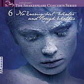 The Shakespeare Concerts Series, Vol. 6: No Enemy but Winter and Rough Weather by Various Artists