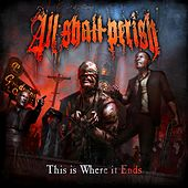 This Is Where It Ends (Exclusive Bonus Version) de All Shall Perish