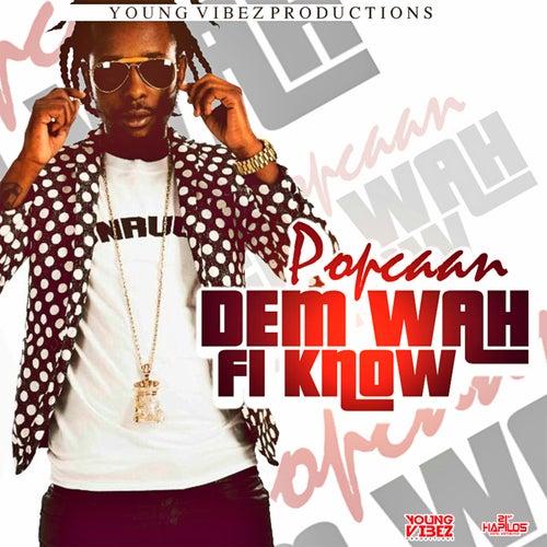 Dem Wah Fi Know by Popcaan