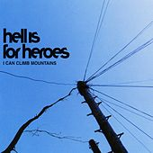 I Can Climb Mountains by Hell Is For Heroes