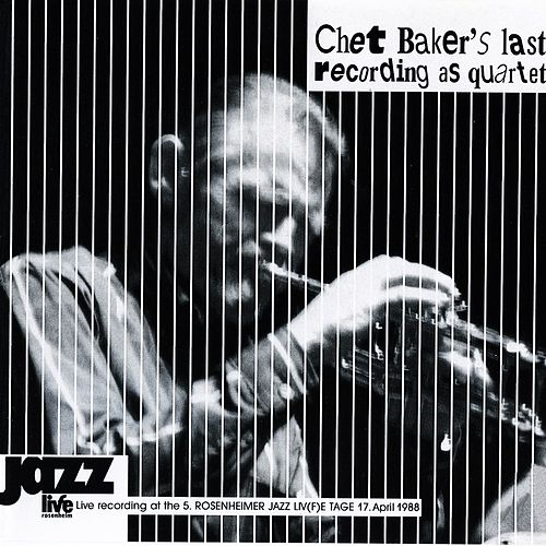 Chet Baker's Last Recording as Quartet by Chet Baker