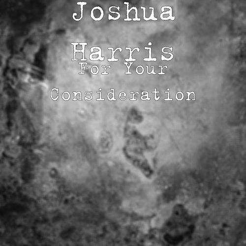 For Your Consideration by Joshua Harris