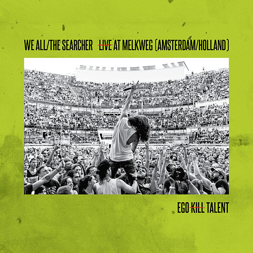 We All/The Searcher - Live At Melkweg by Ego Kill Talent