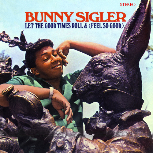 Let The Good Times Roll & (Feel So Good) (Stereo Version) by Bunny Sigler