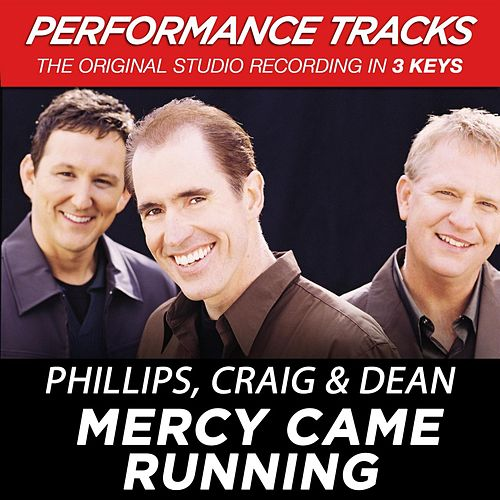 Mercy Came Running (Premiere Performance Plus Track) by Phillips, Craig & Dean