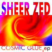 The Cosmic Glue EP by Sheer Zed