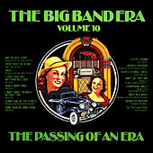 The Big Band Era , Volume 10 - The Passing Of An Era by Various Artists
