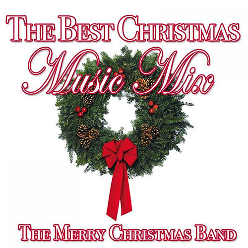 The Best Christmas Music Mix by The Merry Christmas Band