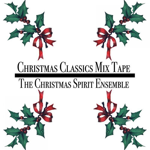 Christmas Classics Mix Tape by The Christmas Spirit Ensemble