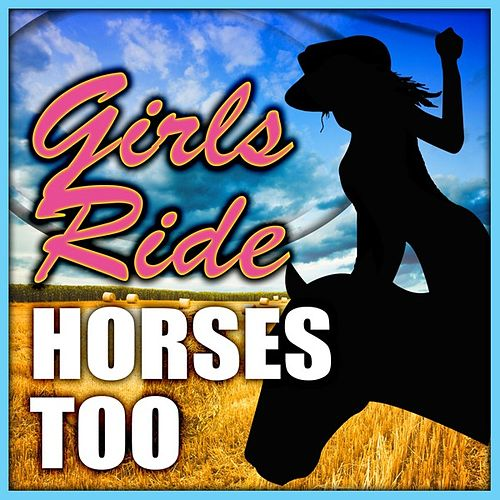 Girls Ride Horses Too by Various Artists