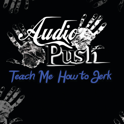Teach Me How To Jerk by Audio Push