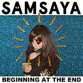 Beginning at the End von Samsaya