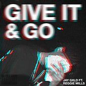 Give It and Go (feat. Reggie Mills) von Jay Gxld