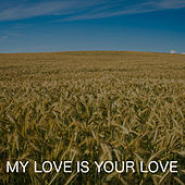 My Love Is Your Love by Golden Keys
