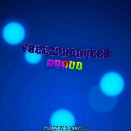 Proud by FreezProducer