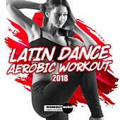 Latin Dance Aerobic Workout 2018 - EP by Various Artists