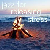 Jazz For Releasing Stress di Various Artists