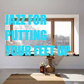 Jazz For Putting Your Feet Up by Various Artists