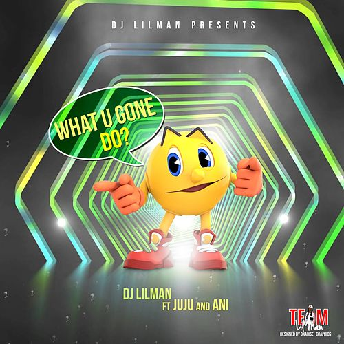 What You Gone Do (feat. juju & ani) by DJ Lilman