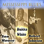 Mississippi Blues, Son House, Robert Johnson & Bukka White by Various Artists