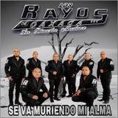 Se Va Muriendo Mi Alma by Los Rayos De Oaxaca