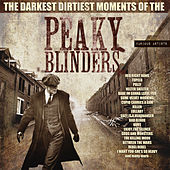 The Darkest, Dirtiest Moments Of The Peaky Blinders de Various Artists